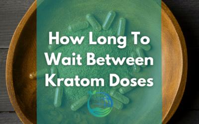 How Long To Wait Between Kratom Doses?