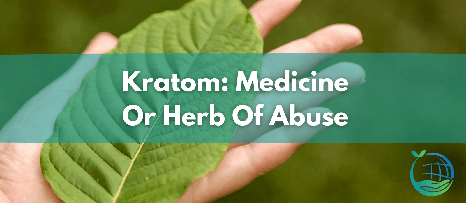 Is Kratom a Miracle Medicine or Herb of Abuse